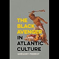 The Black Avenger in Atlantic Culture (English Edition)