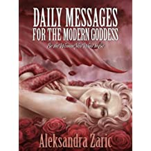 Daily Messages For The Modern Goddess: Be The Woman You Want To Be