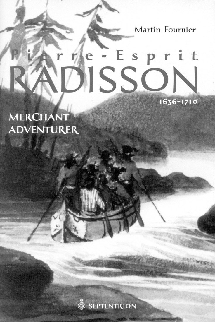 Pierre-Esprit Radisson: Merchant Adventurer, 1636-1701 pdf epub