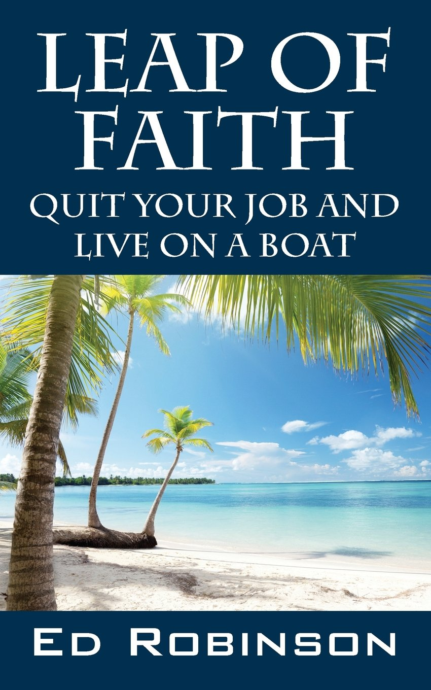 leap of faith quit your job and live on a boat ed robinson