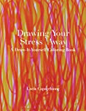 Drawing Your Stress Away: A Draw-It-Yourself Coloring Book (Draw-It-Yourself Coloring Books)