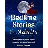 Bedtime Stories for Adults: The Best Loved Grown-up Short Tales for Everyday Mediation to overcome Anxiety & Insomnia, Mindfu