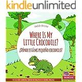 Where Is My Little Crocodile? - ¿Dónde está mi pequeño cocodrilo?: Bilingual Children's Picture Book Spanish English (Where i