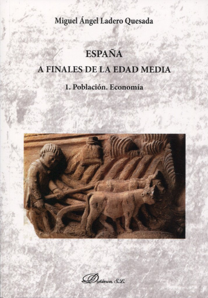 España a finales de la Edad Media 1. Población. Economía: Amazon.es: Ladero Quesada, Miguel Ángel: Libros