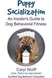 Puppy Socialization:: An Insider's Guide to Dog Behavioral Fitness