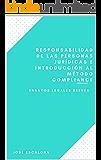 RESPONSABILIDAD DE LAS PERSONAS JURÍDICAS E INTRODUCCIÓN AL MÉTODO COMPLIANCE: Ensayos Legales Breves