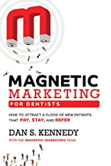 Magnetic Marketing for Dentists: How to Attract a Flood of New Patients That Pay, Stay, and Refer (English Edition) eBook Kindle