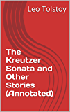 The Kreutzer Sonata and Other Stories (Annotated)