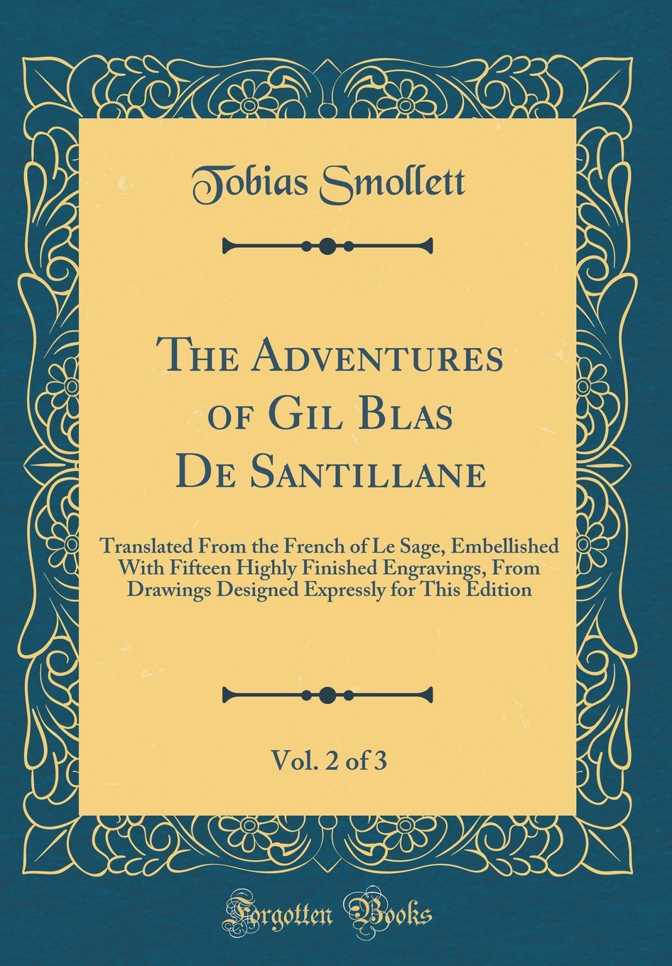 Download The Adventures of Gil Blas De Santillane, Vol. 2 of 3: Translated From the French of Le Sage, Embellished With Fifteen Highly Finished Engravings, ... Expressly for This Edition (Classic Reprint) ebook