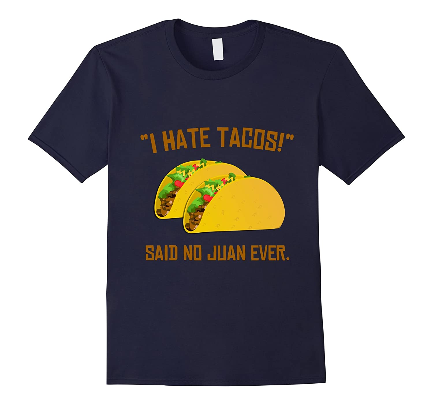 Cinco De Mayo I Hate Tacos Said No Juan Ever T-Shirt-CD