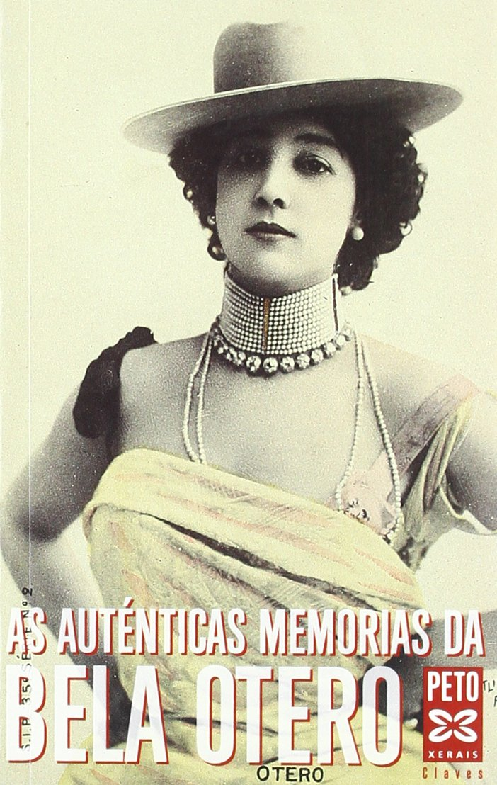 As Autenticas Memorias Da Bela Otero / Authentic Memories of Bela Otero (Edicion Literaria) (Galician Edition)
