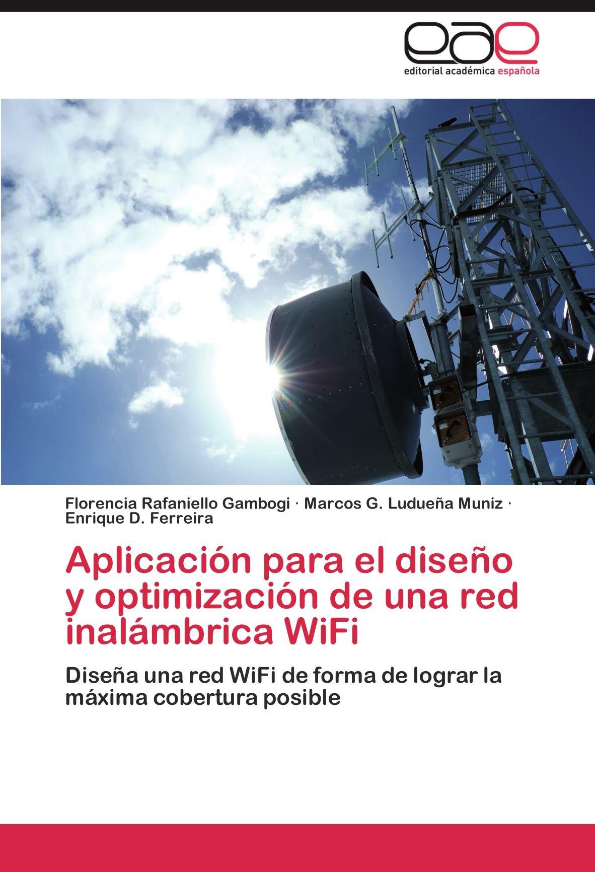 Aplicación para el diseño y optimización de una red inalámbrica WiFi: Diseña una red WiFi de forma de lograr la máxima cobertura posible (Spanish Edition): ...
