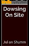 Dowsing On Site
