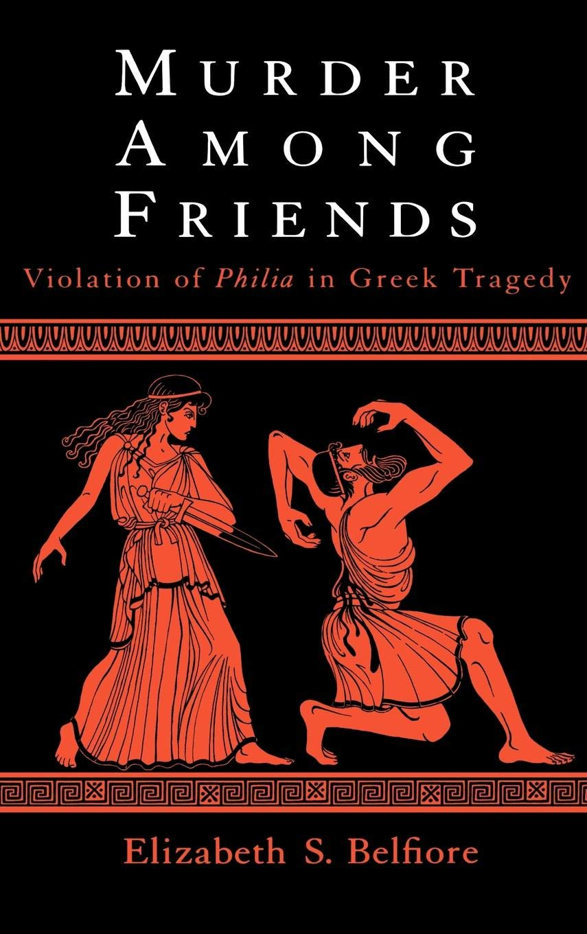 Murder Among Friends : Violation of Philia in Greek Tragedy