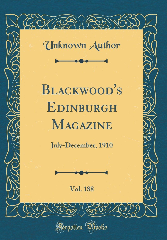 Read Online Blackwood's Edinburgh Magazine, Vol. 188: July-December, 1910 (Classic Reprint) pdf epub
