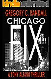 Chicago Fix: A Tony Alfano Thriller (The Tony Alfano Thrillers Book 3)