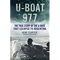 U-Boat 977: The True Story of the U-Boat That Escaped to Argentina