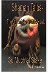 So Much at Stake (Shaman Tales- The Chronicles of Little Hawk Book 1) Kindle Edition