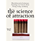 The Science of Attraction: What Behavioral & Evolutionary Psychology Can Teach Us About Flirting, Dating, and Mating…