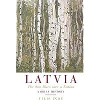 Latvia: The Sun Rises over a Nation: A Brief History