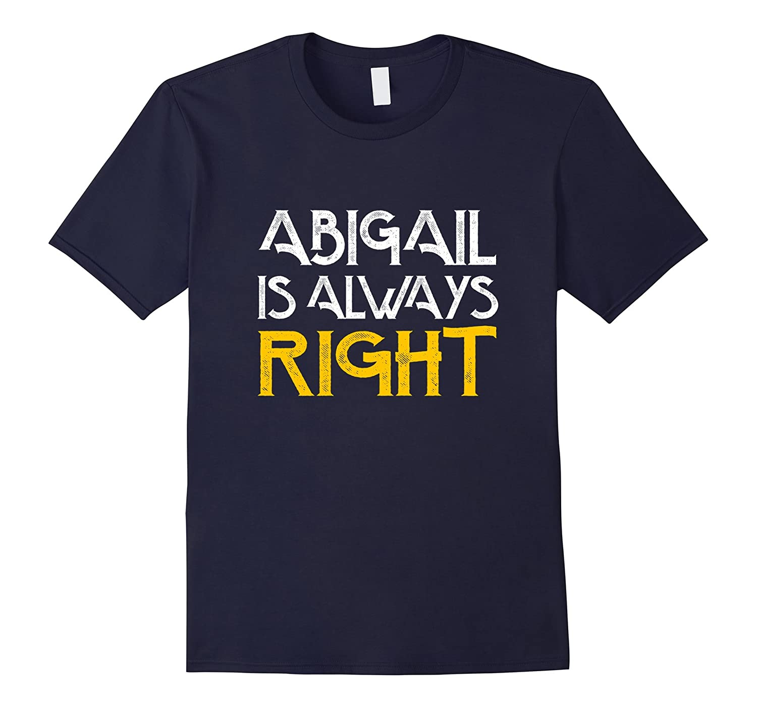 Abigail is always right first name shirt-PL