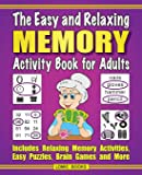 The Easy and Relaxing Memory Activity Book For Adults: Includes Relaxing Memory Activities, Easy Puzzles, Brain Games…