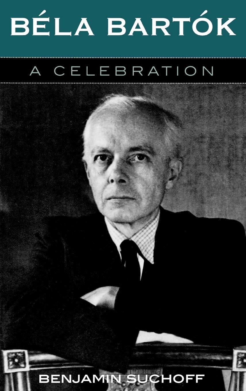 Amazon | Bela Bartok: A Celebration | Suchoff, Benjamin | Ethnomusicology