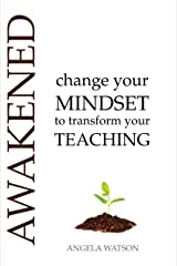 Awakened: Change Your Mindset to Transform Your Teaching Kindle Edition