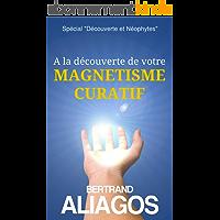 """A la découverte de votre magnétisme curatif: Spécial """"Découverte et néophytes"""""""
