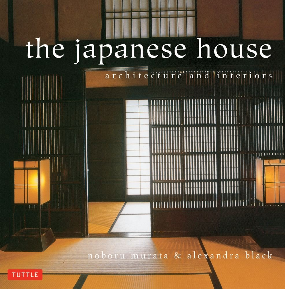 Japanese House: Architecture And Interiors: Alexandra Black, Noboru Murata:  8601422081602: Amazon.com: Books