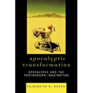 Apocalyptic Transformation: Apocalypse and the Postmodern Imagination: Apocalypse and the Postmodern Imagination