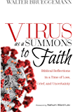 Virus as a Summons to Faith: Biblical Reflections in a Time of Loss, Grief, and Uncertainty