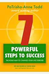 7 Powerful Steps To Success: The Road Map To Change Your Life Forever (Life and Business by Design series)