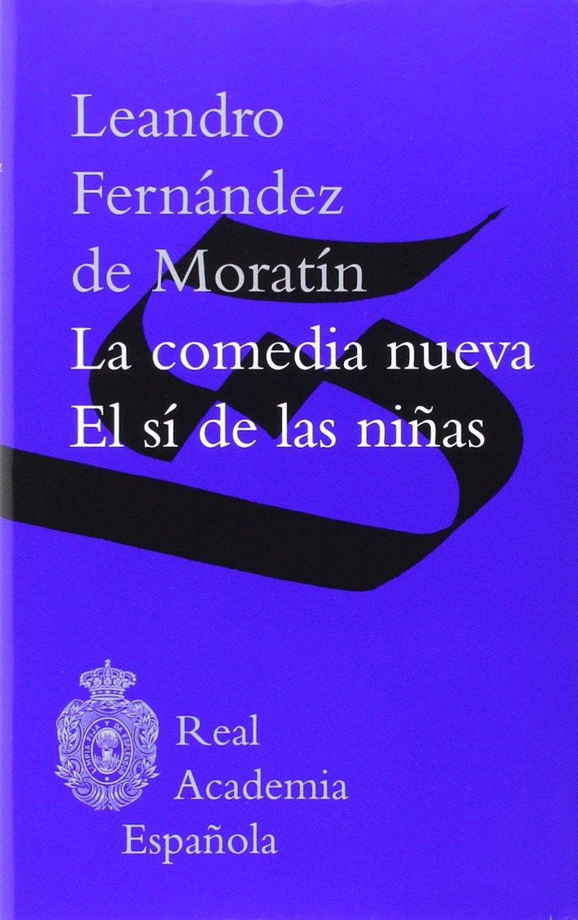 La comedia nueva / El sí de las niñas (F. COLECCION): Amazon.es: Leandro Fernández de Moratín: Libros