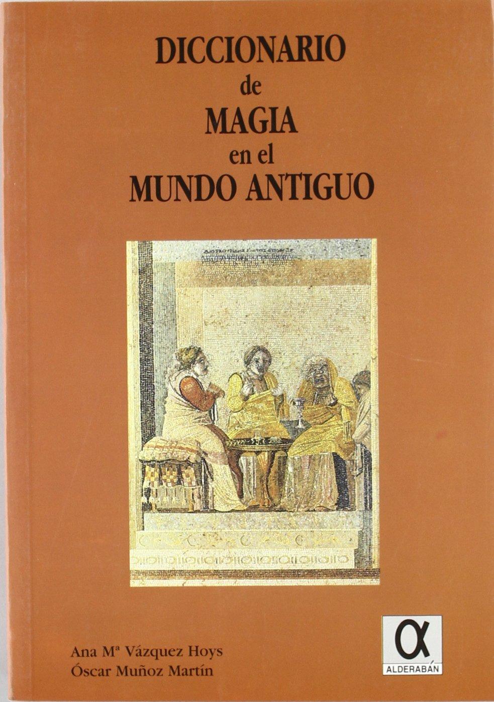 Diccionario de magia en el mundo antiguo: Amazon.es: Ana Mªvazquez Hoys, Oscar Muñoz Martin: Libros