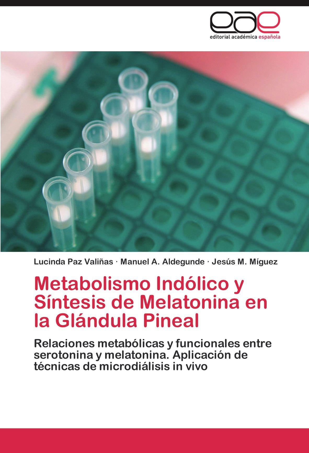 Metabolismo Indólico y Síntesis de Melatonina en la Glándula Pineal: Amazon.es: Paz Valiñas Lucinda, Aldegunde Manuel A., Míguez Jesús M.: Libros