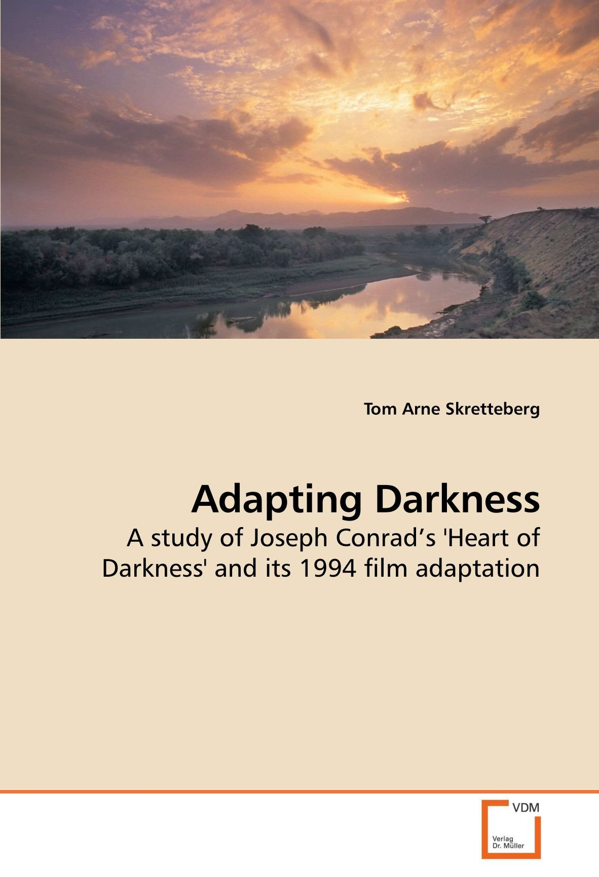 Adapting Darkness A Study Of Joseph Conrad S Heart Of Darkness