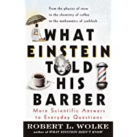 What Einstein Told His Barber: More Scientific Answers to Everyday Questions / Robert L. Wolke.