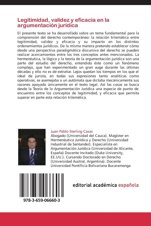Legitimidad, Validez y Eficacia En La Argumentacion Juridica: Amazon.es: Sterling Casas Juan Pablo: Libros