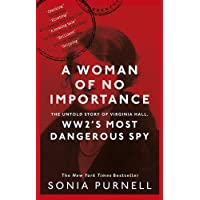 A Woman of No Importance: The Untold Story of Virginia Hall, WWII s Most Dangerous Spy