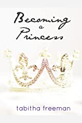 Becoming A Princess (The Princess Series, Book I) Kindle Edition