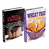 Paleo Desserts: Wheat Free Diet: Gluten Free Recipes & Wheat Free Recipes for Paleo Baking & Paleo Beginners (paleo cookbook, paleo diet desserts, paleo ... gluten free paleo diet) (English Edition)