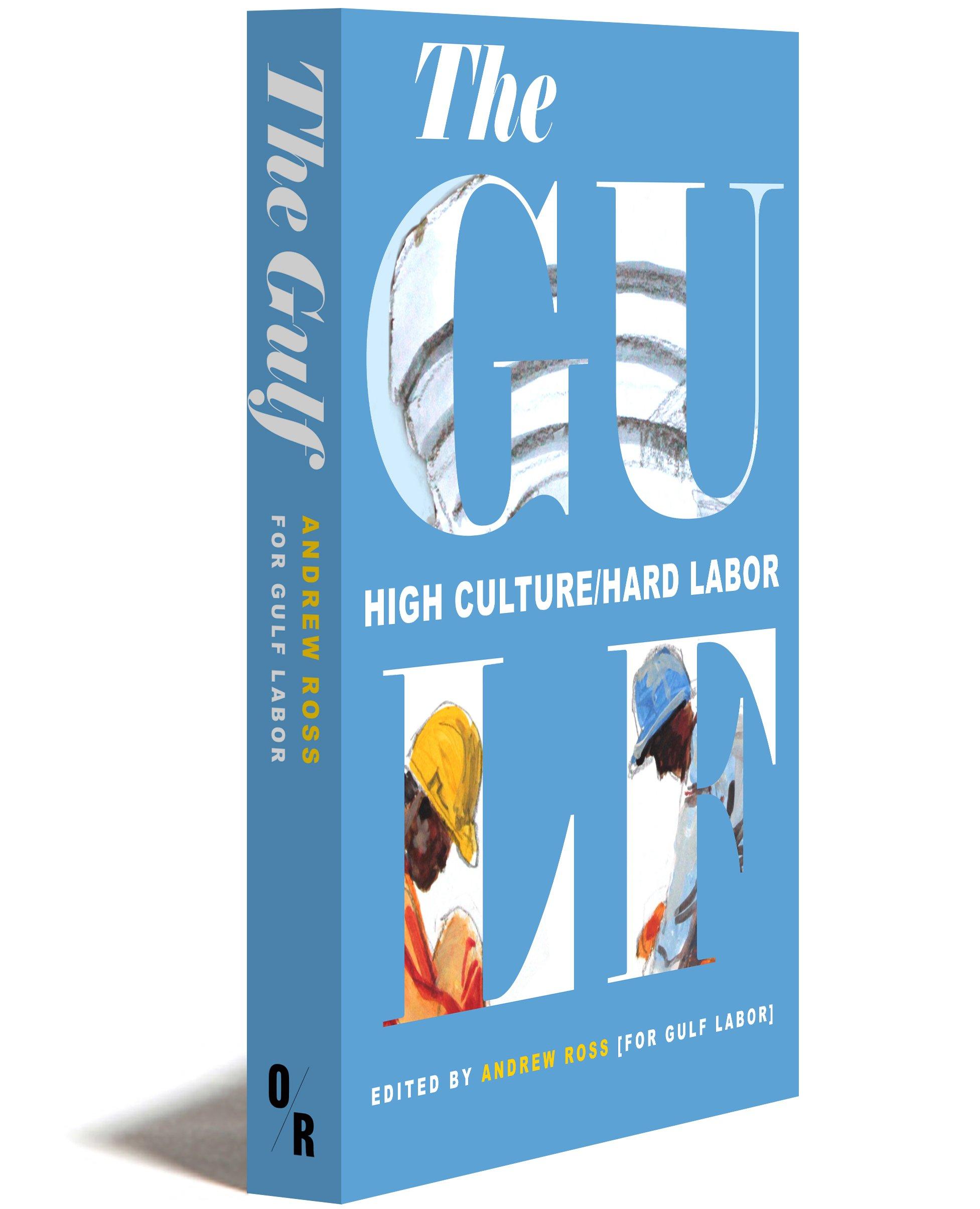 The Gulf High Culture Hard Labor Andrew Ross 9781682190043 Amazon Com Books