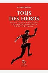 Tous des héros - Comment une bande de hardis tocards a redécouvert les secrets ancestraux de la forc (French Edition) Kindle Edition