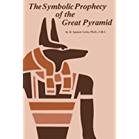 The Symbolic Prophecy of the Great Pyramid (Rosicrucian Order AMORC Kindle Editions)