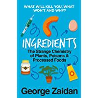 Ingredients: The Strange Chemistry of Plants, Poisons and Processed Foods