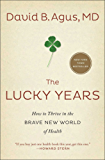 The Lucky Years: How to Thrive in the Brave New World of Health (English Edition)
