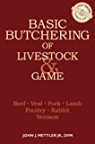 Basic Butchering of Livestock & Game: Beef, Veal, Pork, Lamb, Poultry, Rabbit, Venison (English Edition)
