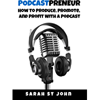 Podcastpreneur: How to Produce, Promote, and Profit With A Podcast (Preneur Series Book 3)
