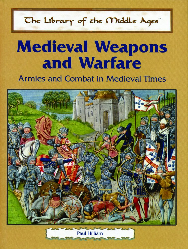 Medieval Weapons and Warfare: Armies and Combat in Medieval Times (The Library of the Middle Ages)